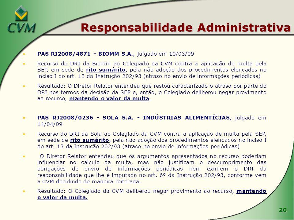 20 Responsabilidade Administrativa PAS RJ2008/4871 - BIOMM S.A., julgado em 10/03/09 Recurso do DRI da Biomm ao Colegiado da CVM contra a aplicação de