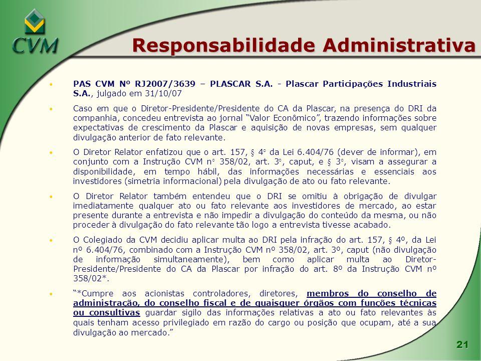 21 Responsabilidade Administrativa PAS CVM Nº RJ2007/3639 – PLASCAR S.A. - Plascar Participações Industriais S.A., julgado em 31/10/07 Caso em que o D