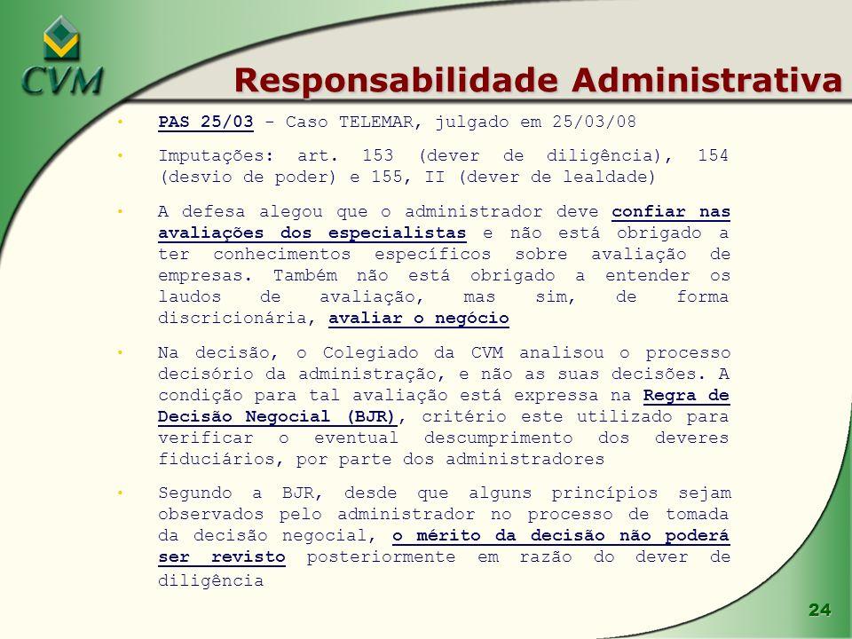 24 Responsabilidade Administrativa PAS 25/03 - Caso TELEMAR, julgado em 25/03/08 Imputações: art. 153 (dever de diligência), 154 (desvio de poder) e 1