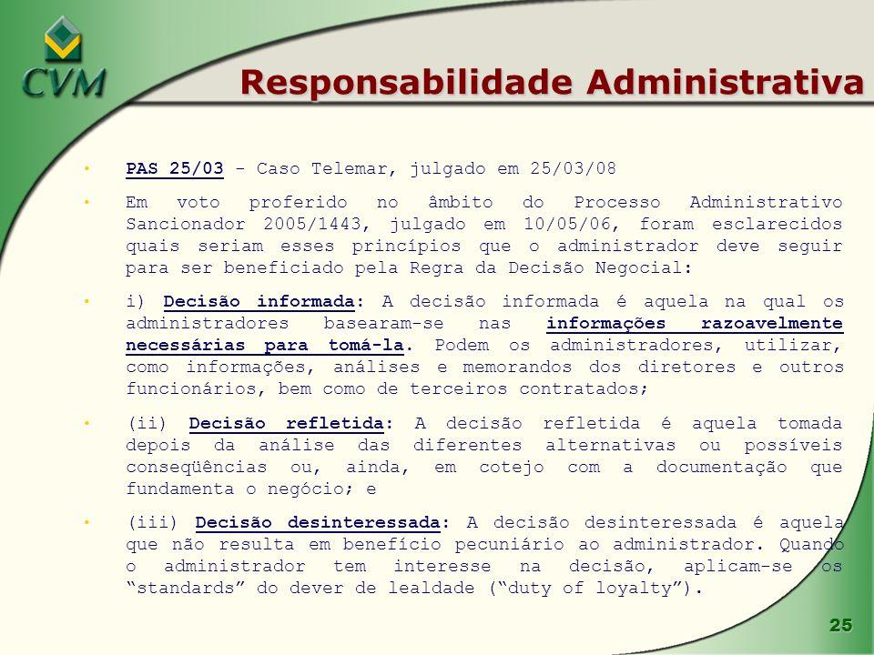 25 Responsabilidade Administrativa PAS 25/03 - Caso Telemar, julgado em 25/03/08 Em voto proferido no âmbito do Processo Administrativo Sancionador 20