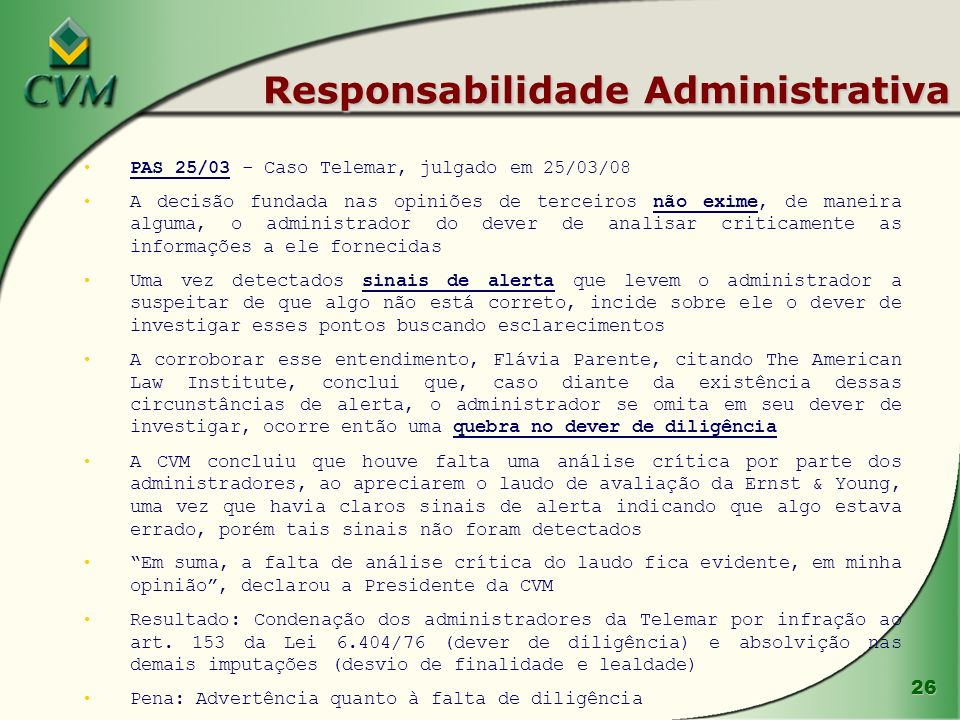 26 Responsabilidade Administrativa PAS 25/03 - Caso Telemar, julgado em 25/03/08 A decisão fundada nas opiniões de terceiros não exime, de maneira alg