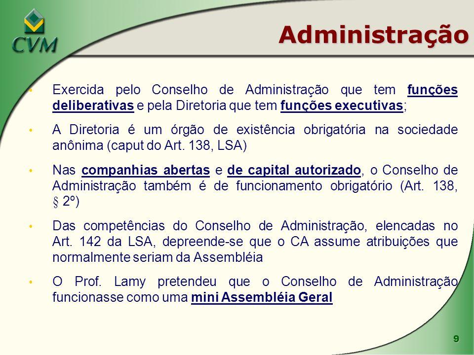 9 Administração Exercida pelo Conselho de Administração que tem funções deliberativas e pela Diretoria que tem funções executivas; A Diretoria é um ór