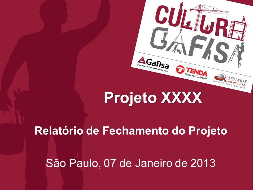 Relatório de Fechamento do Projeto São Paulo, 07 de Janeiro de 2013 Projeto XXXX