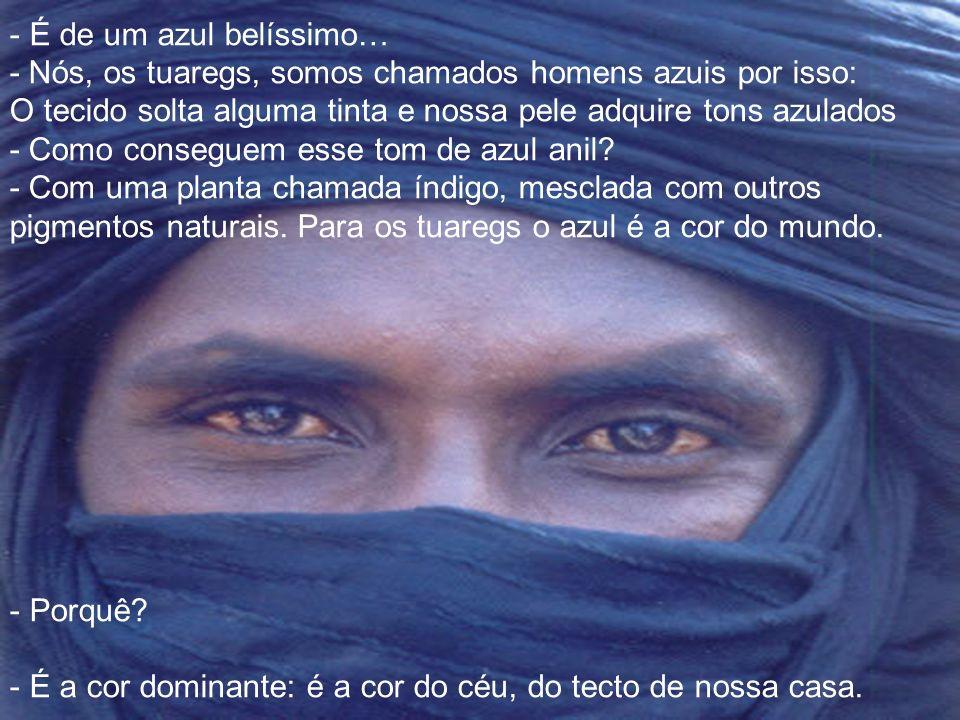 - Sou solteiro. Defendo os pastores tuaregs. Sou muçulmano, sem fanatismo. - Que turbante tão formoso! - É uma fina tela de algodão: permite tapar o r