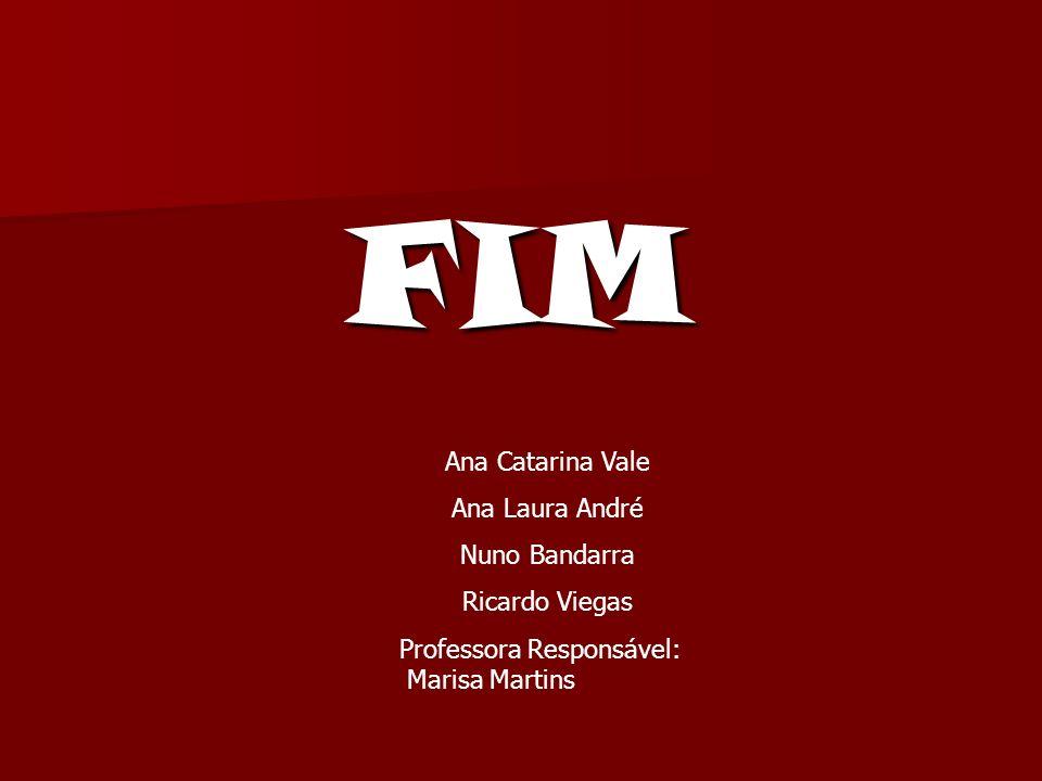 FIM Ana Catarina Vale Ana Laura André Nuno Bandarra Ricardo Viegas Professora Responsável: Marisa Martins