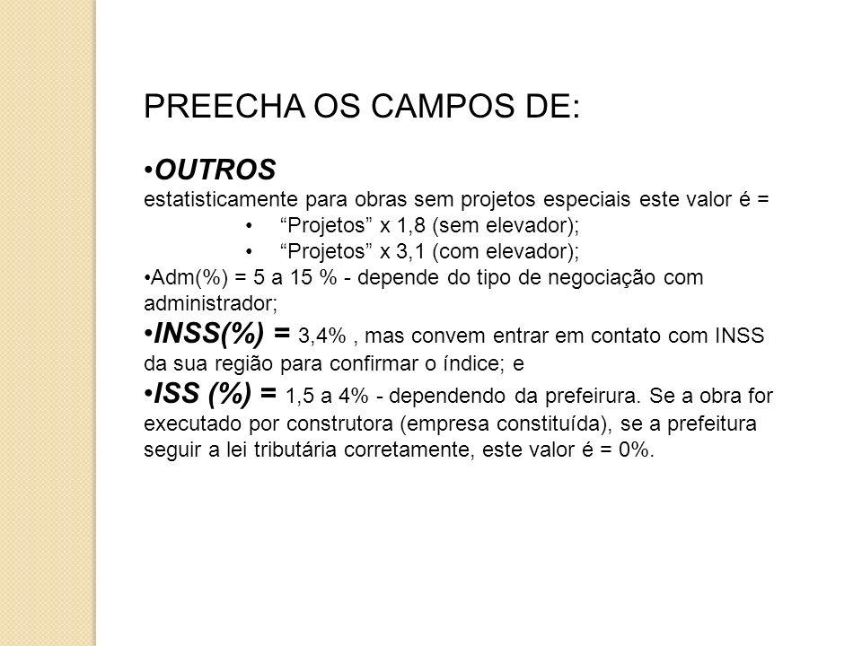 PREECHA OS CAMPOS DE: OUTROS estatisticamente para obras sem projetos especiais este valor é = Projetos x 1,8 (sem elevador); Projetos x 3,1 (com elev