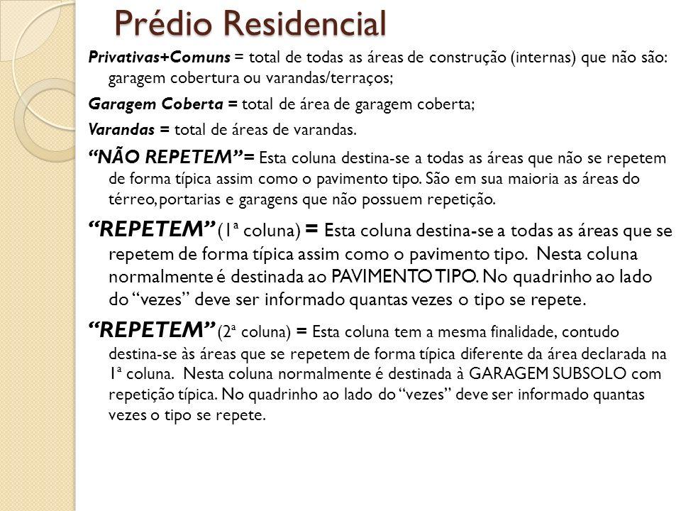 Prédio Residencial Privativas+Comuns = total de todas as áreas de construção (internas) que não são: garagem cobertura ou varandas/terraços; Garagem C