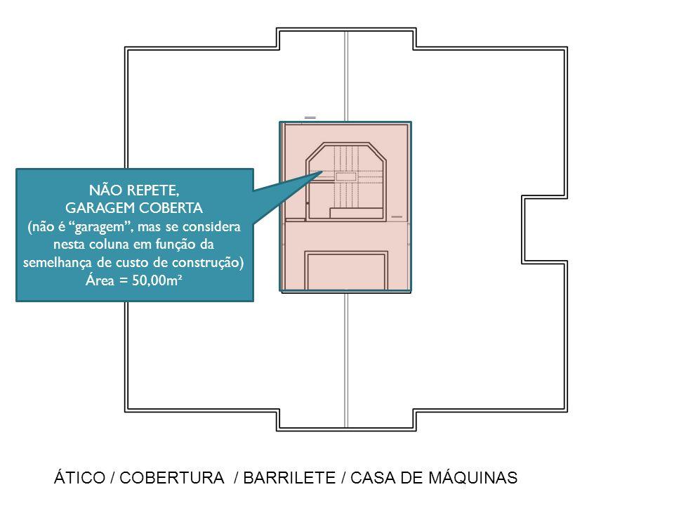 NÃO REPETE, GARAGEM COBERTA (não é garagem, mas se considera nesta coluna em função da semelhança de custo de construção) Área = 50,00m² ÁTICO / COBER