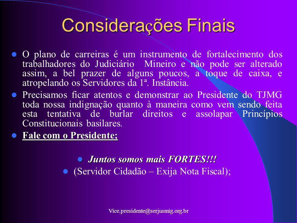 Vice.presidente@serjusmig.org.br Considera ç ões Finais O plano de carreiras é um instrumento de fortalecimento dos trabalhadores do Judiciário Mineir
