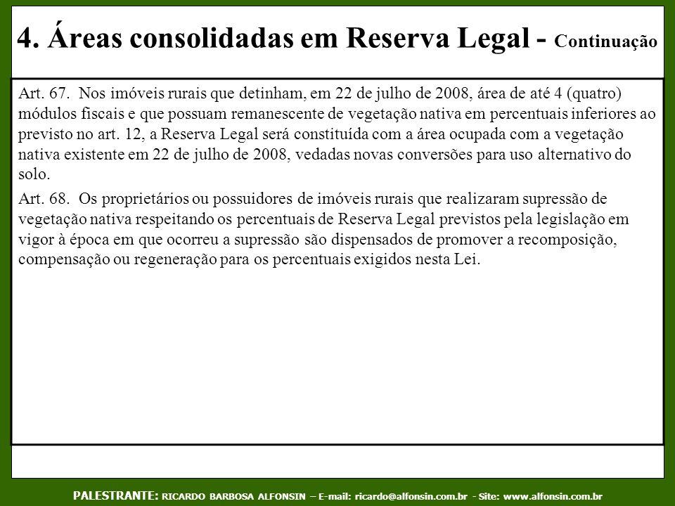 4. Áreas consolidadas em Reserva Legal - Continuação Art. 67. Nos imóveis rurais que detinham, em 22 de julho de 2008, área de até 4 (quatro) módulos