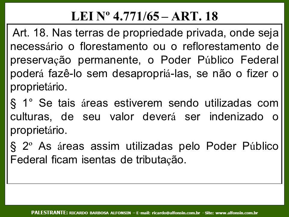 LEI Nº 4.771/65 – ART. 18 PALESTRANTE: RICARDO BARBOSA ALFONSIN – E-mail: ricardo@alfonsin.com.br - Site: www.alfonsin.com.br Art. 18. Nas terras de p