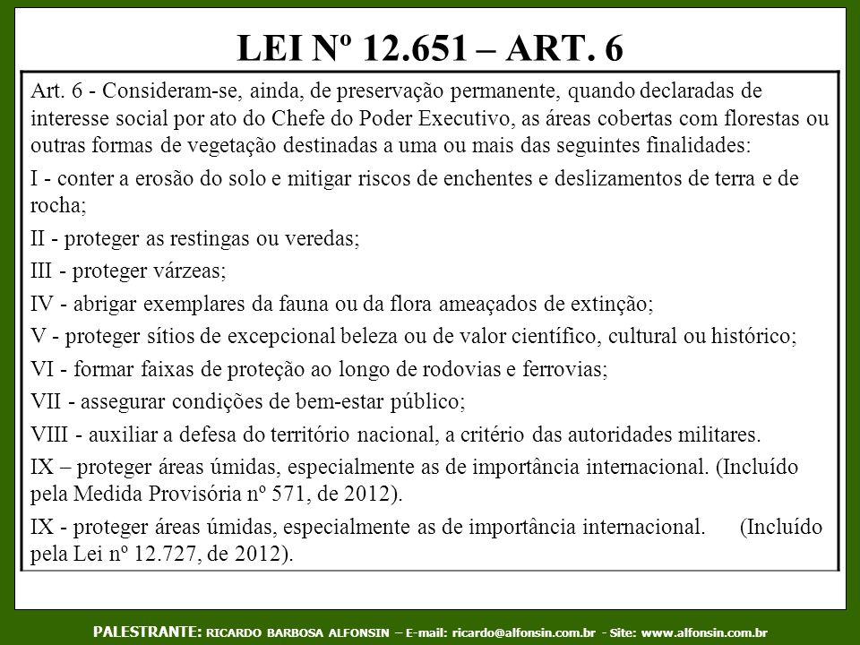 LEI Nº 12.651 – ART. 6 PALESTRANTE: RICARDO BARBOSA ALFONSIN – E-mail: ricardo@alfonsin.com.br - Site: www.alfonsin.com.br Art. 6 - Consideram-se, ain