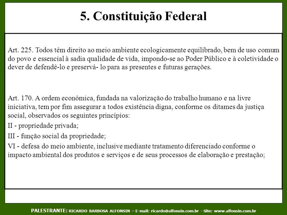 5. Constituição Federal Art. 225. Todos têm direito ao meio ambiente ecologicamente equilibrado, bem de uso comum do povo e essencial à sadia qualidad