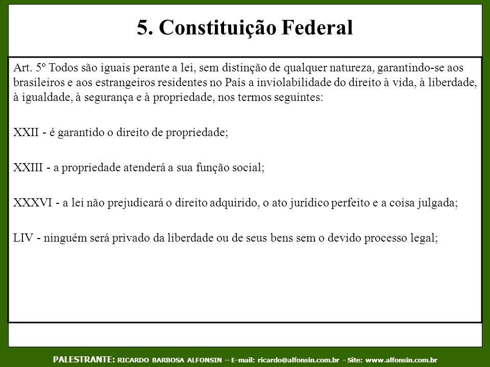 5. Constituição Federal Art. 5º Todos são iguais perante a lei, sem distinção de qualquer natureza, garantindo-se aos brasileiros e aos estrangeiros r