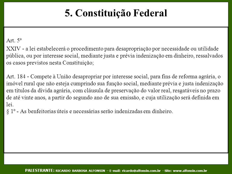 5. Constituição Federal Art. 5º XXIV - a lei estabelecerá o procedimento para desapropriação por necessidade ou utilidade pública, ou por interesse so