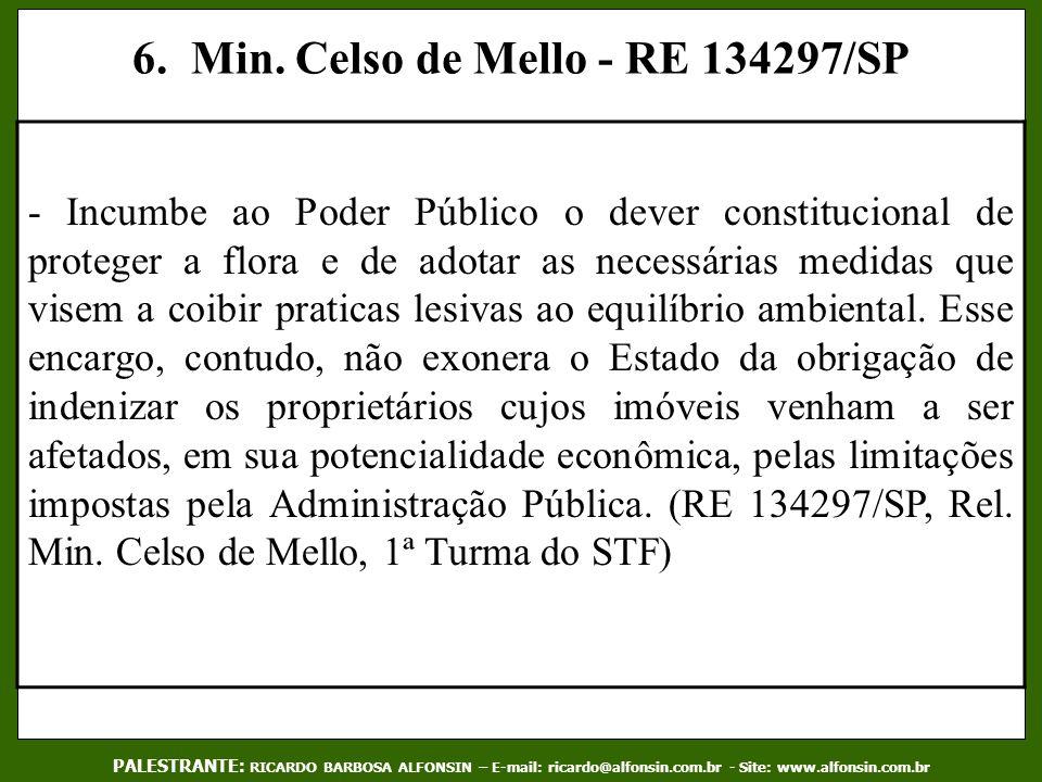 6. Min. Celso de Mello - RE 134297/SP - Incumbe ao Poder Público o dever constitucional de proteger a flora e de adotar as necessárias medidas que vis