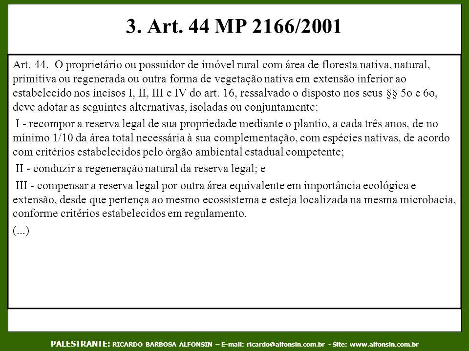 3. Art. 44 MP 2166/2001 Art. 44. O proprietário ou possuidor de imóvel rural com área de floresta nativa, natural, primitiva ou regenerada ou outra fo