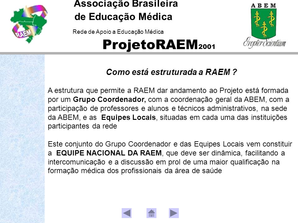 Como está estruturada a RAEM ? A estrutura que permite a RAEM dar andamento ao Projeto está formada por um Grupo Coordenador, com a coordenação geral