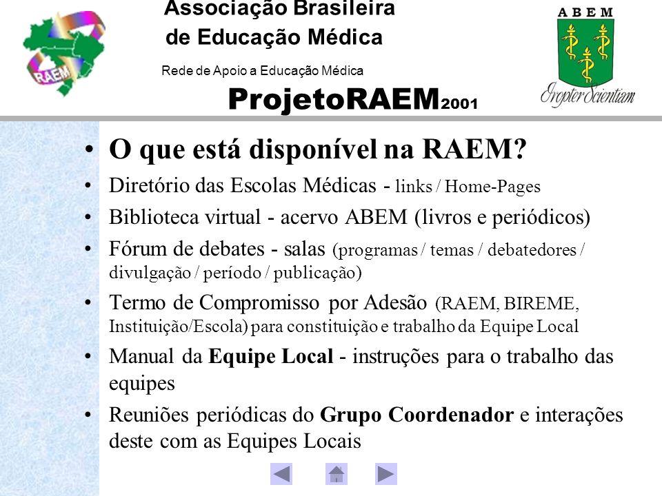 O que está disponível na RAEM? Diretório das Escolas Médicas - links / Home-Pages Biblioteca virtual - acervo ABEM (livros e periódicos) Fórum de deba