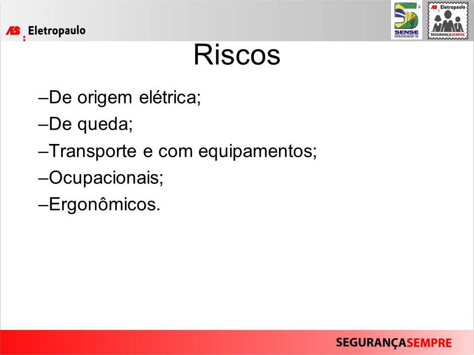 Riscos –De origem elétrica; –De queda; –Transporte e com equipamentos; –Ocupacionais; –Ergonômicos.