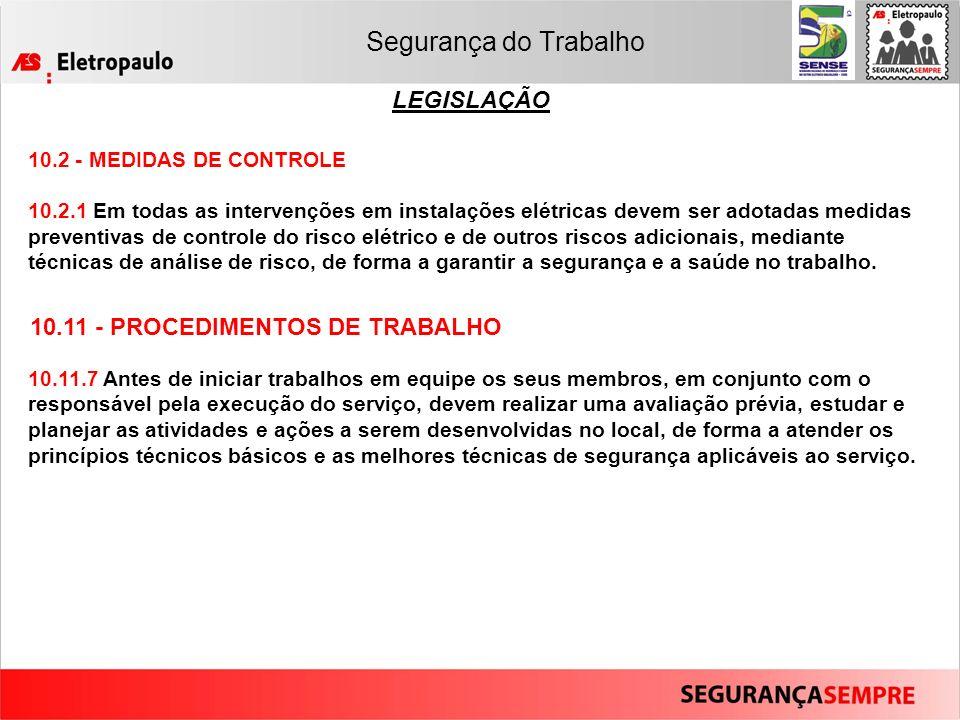 Segurança do Trabalho LEGISLAÇÃO 10.2 - MEDIDAS DE CONTROLE 10.2.1 Em todas as intervenções em instalações elétricas devem ser adotadas medidas preven