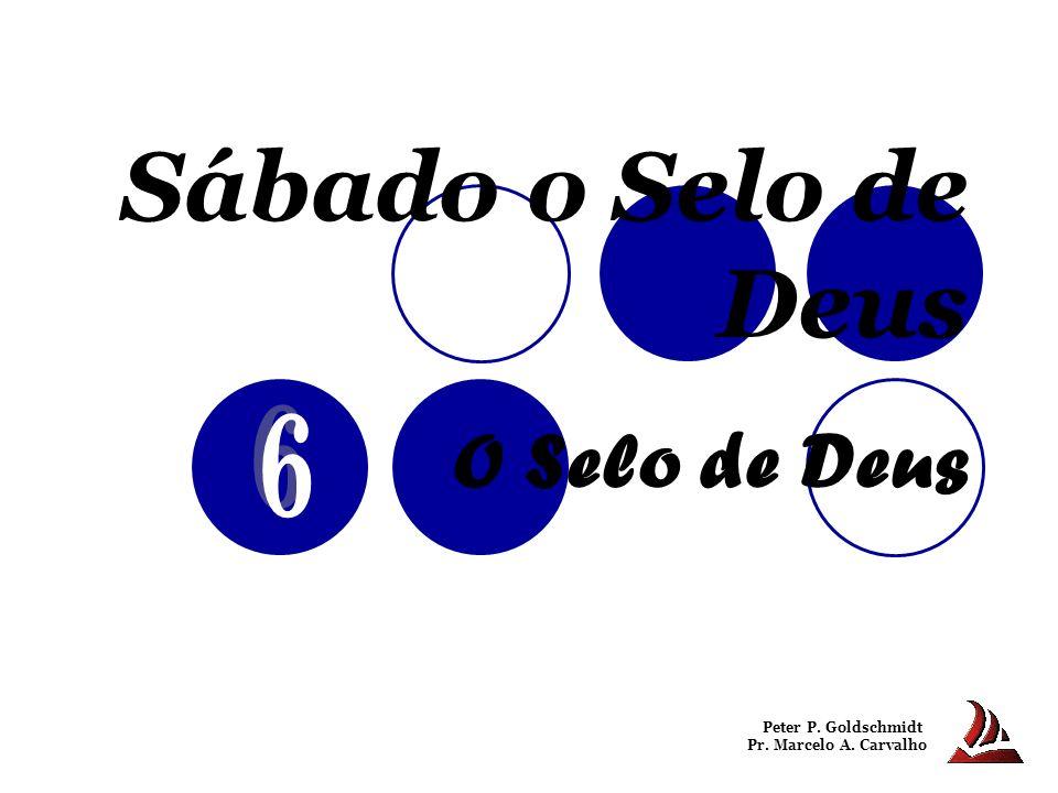Sábado o Selo de Deus O Selo de Deus Peter P. Goldschmidt Pr. Marcelo A. Carvalho