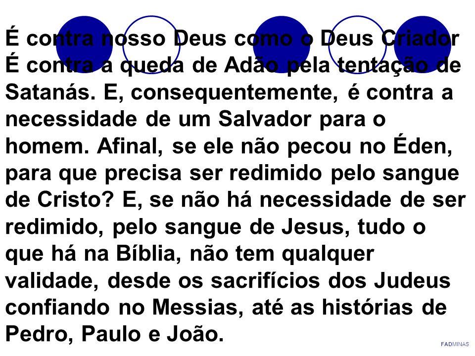 É contra nosso Deus como o Deus Criador É contra a queda de Adão pela tentação de Satanás. E, consequentemente, é contra a necessidade de um Salvador