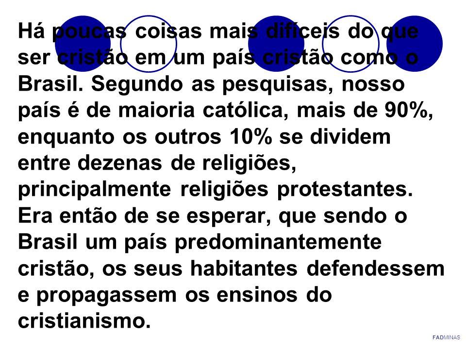 Há poucas coisas mais difíceis do que ser cristão em um país cristão como o Brasil. Segundo as pesquisas, nosso país é de maioria católica, mais de 90