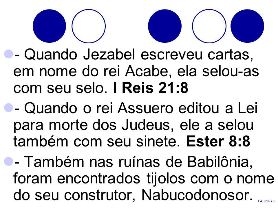 - Quando Jezabel escreveu cartas, em nome do rei Acabe, ela selou-as com seu selo. I Reis 21:8 - Quando o rei Assuero editou a Lei para morte dos Jude