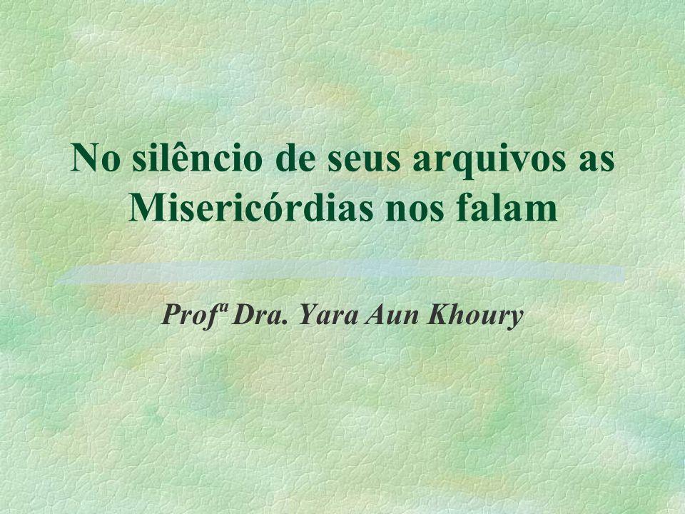No silêncio de seus arquivos as Misericórdias nos falam Profª Dra. Yara Aun Khoury