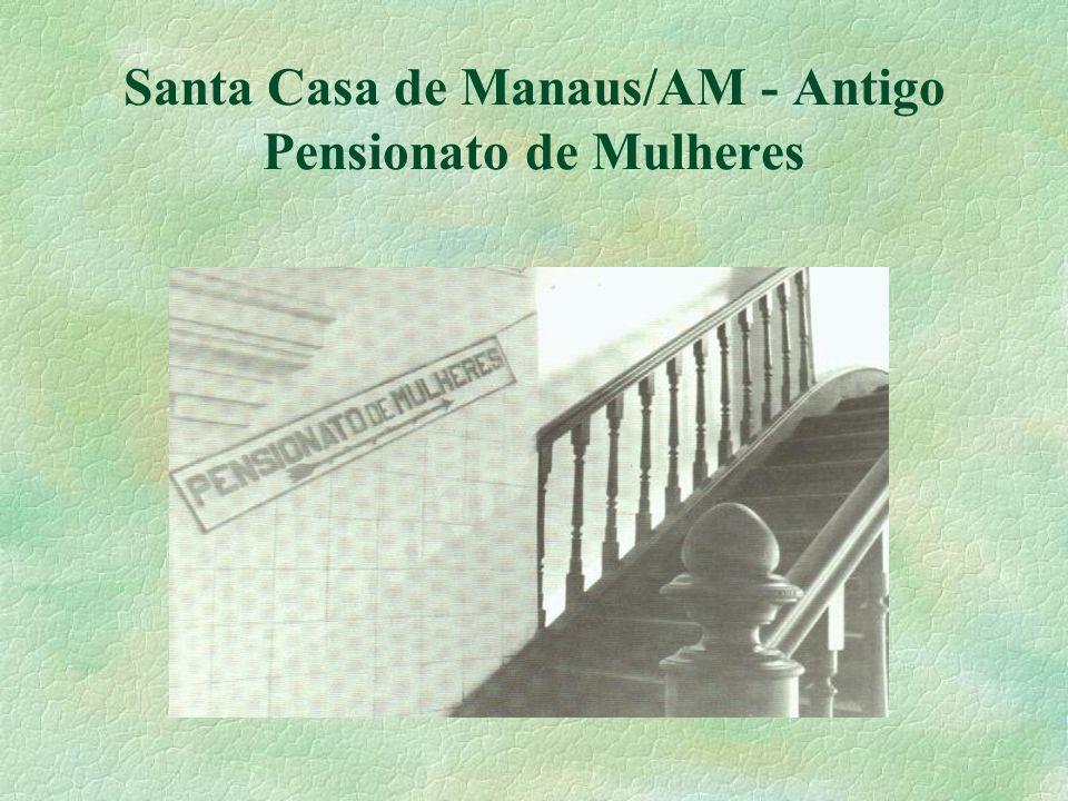 Santa Casa de Manaus/AM - Antigo Pensionato de Mulheres