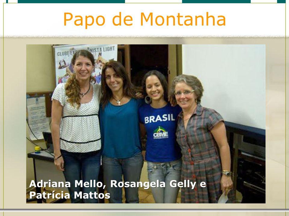 Papo de Montanha Adriana Mello, Rosangela Gelly e Patrícia Mattos
