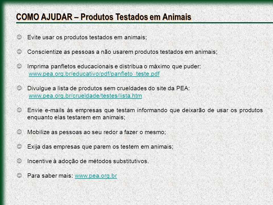 COMO AJUDAR – Produtos Testados em Animais Evite usar os produtos testados em animais; Conscientize as pessoas a não usarem produtos testados em anima