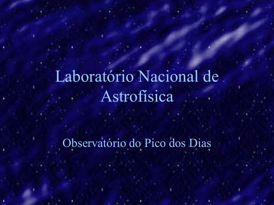 Laboratório Nacional de Astrofísica Observatório do Pico dos Dias