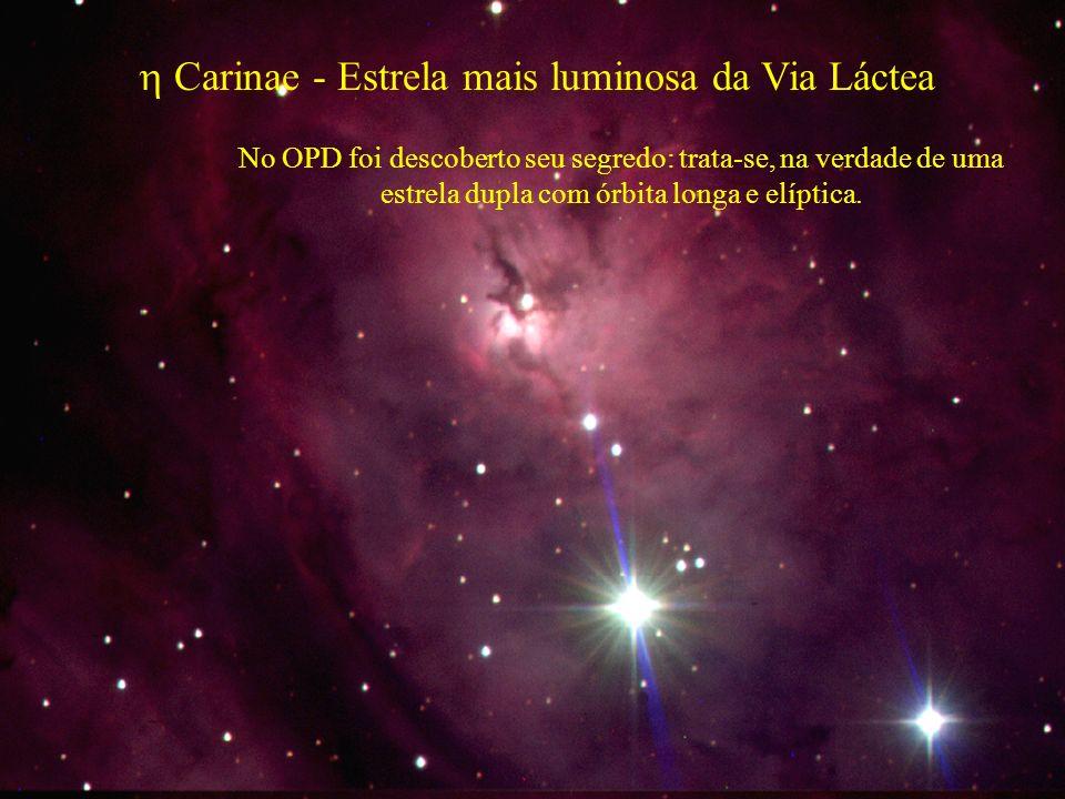 Carinae - Estrela mais luminosa da Via Láctea No OPD foi descoberto seu segredo: trata-se, na verdade de uma estrela dupla com órbita longa e elíptica.