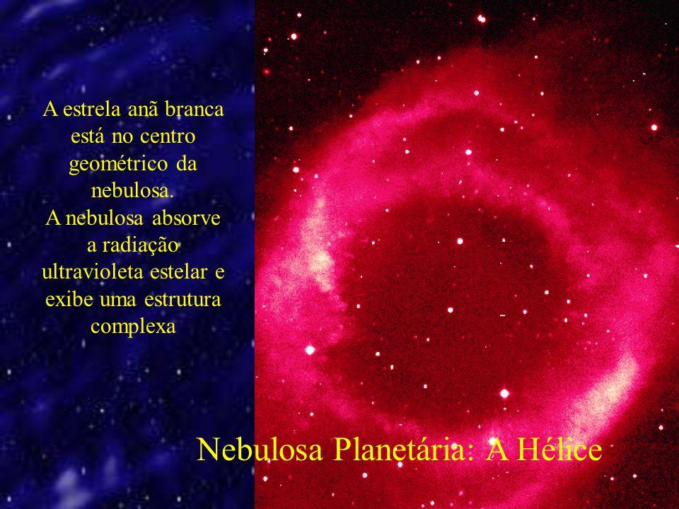 Nebulosa Planetária: A Hélice A estrela anã branca está no centro geométrico da nebulosa.