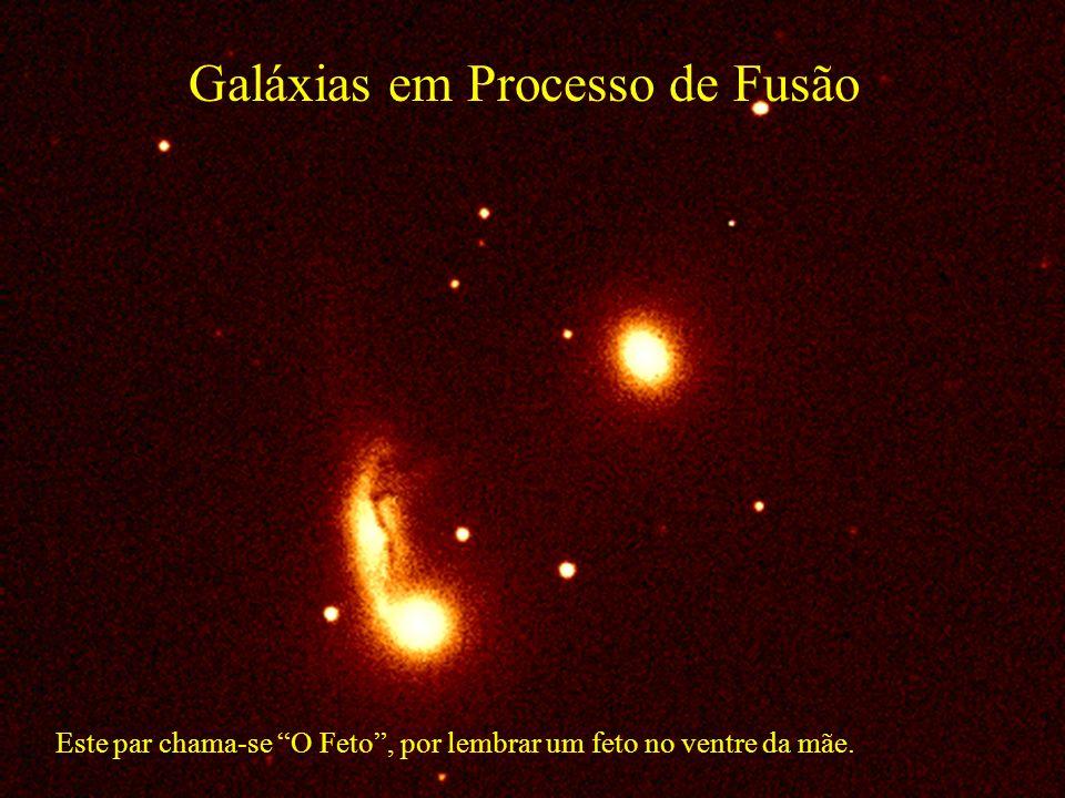 Galáxias em Processo de Fusão Este par chama-se O Feto, por lembrar um feto no ventre da mãe.