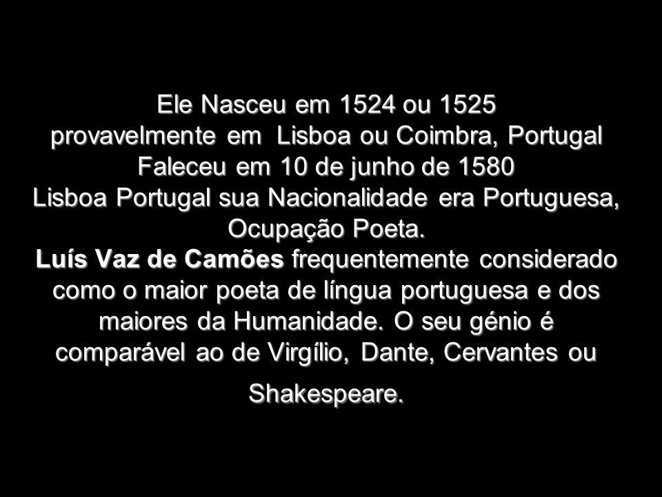 Ele Nasceu em 1524 ou 1525 provavelmente em Lisboa ou Coimbra, Portugal Faleceu em 10 de junho de 1580 Lisboa Portugal sua Nacionalidade era Portugues