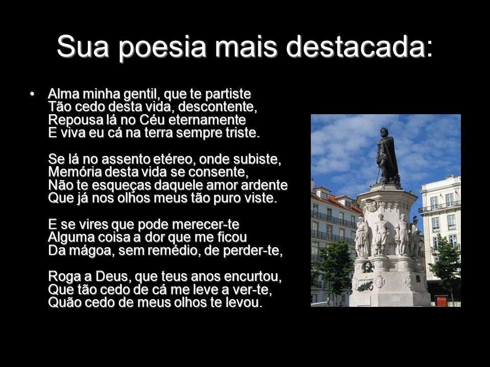 Sua poesia mais destacada Sua poesia mais destacada: Alma minha gentil, que te partiste Tão cedo desta vida, descontente, Repousa lá no Céu eternament