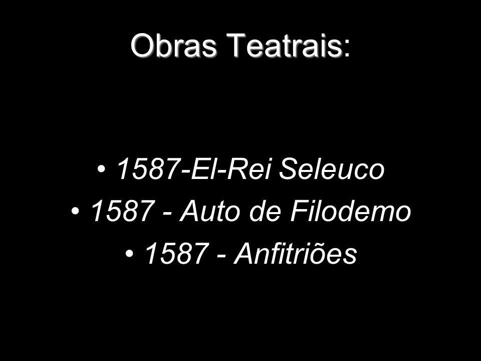 Obras Teatrais Obras Teatrais: 1587-El-Rei Seleuco 1587 - Auto de Filodemo 1587 - Anfitriões