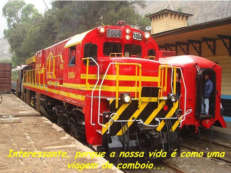 Interessante, porque a nossa vida é como uma viagem de comboio...