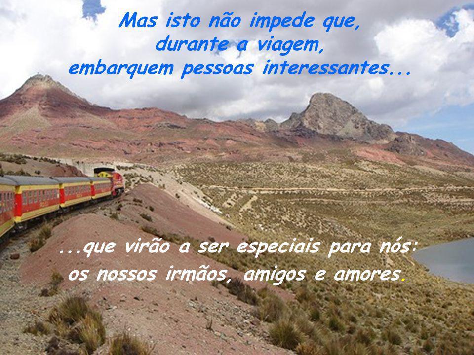 Mas isto não impede que, durante a viagem, embarquem pessoas interessantes......que virão a ser especiais para nós: os nossos irmãos, amigos e amores.