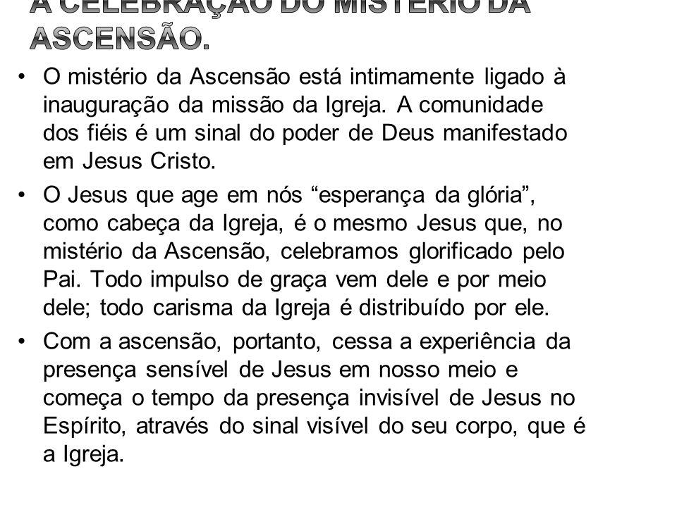 O mistério da Ascensão está intimamente ligado à inauguração da missão da Igreja. A comunidade dos fiéis é um sinal do poder de Deus manifestado em Je