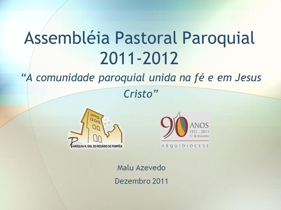 Assembléia Pastoral Paroquial 2011-2012 Malu Azevedo Dezembro 2011 A comunidade paroquial unida na fé e em Jesus Cristo