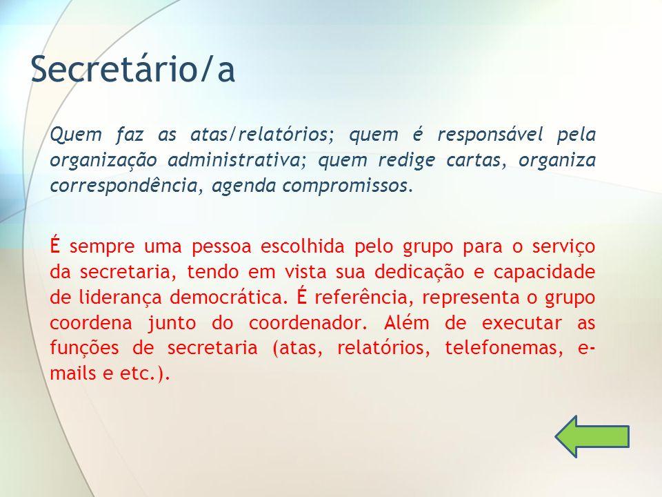 Secretário/a Quem faz as atas/relatórios; quem é responsável pela organização administrativa; quem redige cartas, organiza correspondência, agenda com