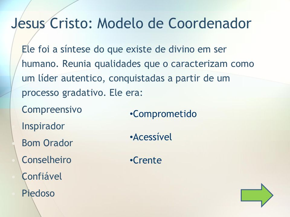 Jesus Cristo: Modelo de Coordenador Ele foi a síntese do que existe de divino em ser humano. Reunia qualidades que o caracterizam como um líder autent