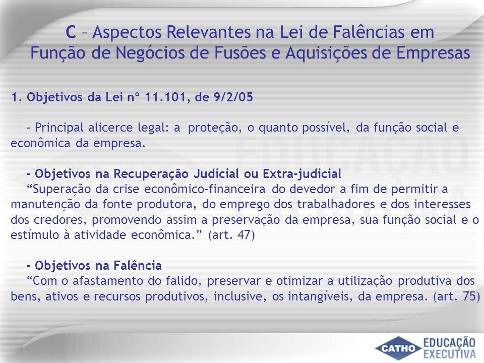 1. Objetivos da Lei nº 11.101, de 9/2/05 - Principal alicerce legal: a proteção, o quanto possível, da função social e econômica da empresa. - Objetiv