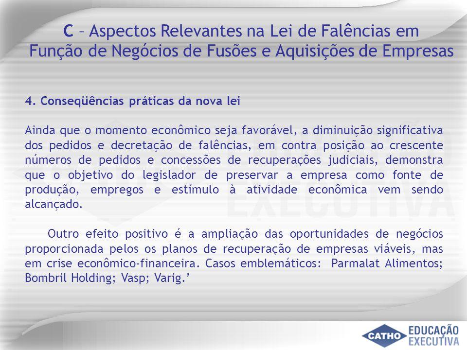 4. Conseqüências práticas da nova lei Ainda que o momento econômico seja favorável, a diminuição significativa dos pedidos e decretação de falências,