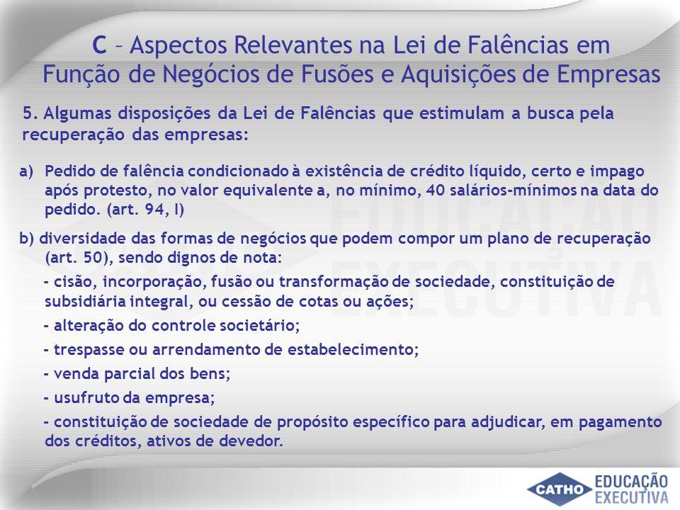 5. Algumas disposições da Lei de Falências que estimulam a busca pela recuperação das empresas: a)Pedido de falência condicionado à existência de créd