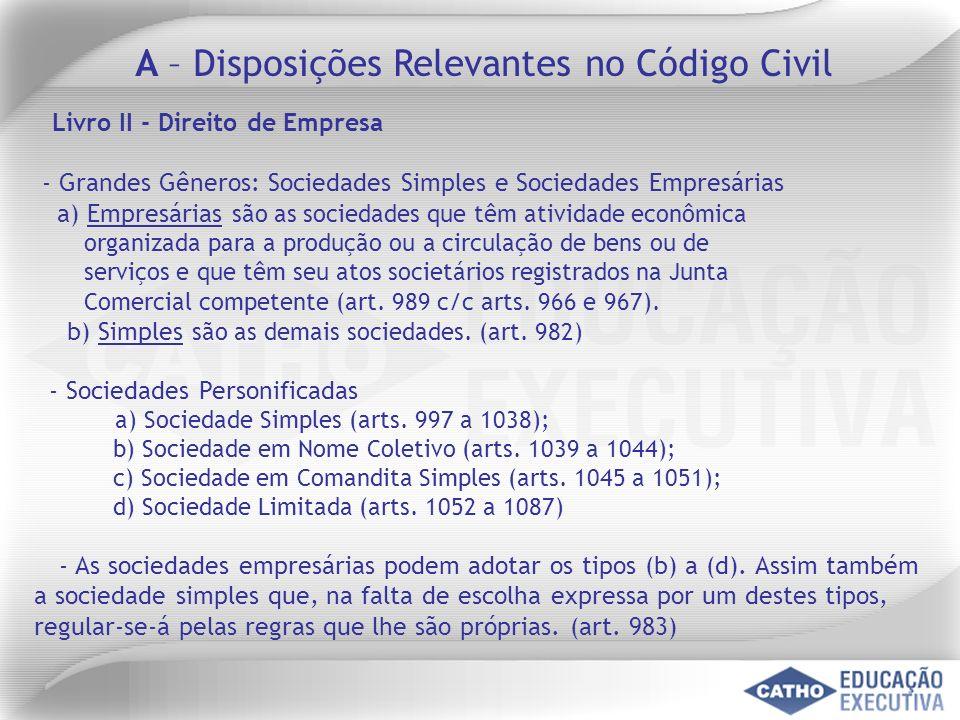 Livro II - Direito de Empresa - Grandes Gêneros: Sociedades Simples e Sociedades Empresárias a) Empresárias são as sociedades que têm atividade econôm